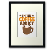 I'm the COFFEE addict Framed Print