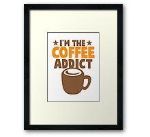 I'm the COFFEE addict Framed Print