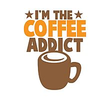 I'm the COFFEE addict Photographic Print