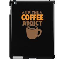 I'm the COFFEE addict iPad Case/Skin