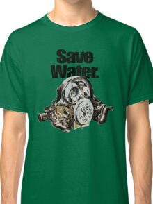 Save Water. Classic T-Shirt