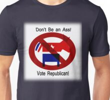 Don't be an Ass!  Vote Republican! Unisex T-Shirt