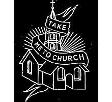 Take Me to Church Photographic Print