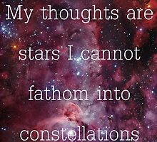 My thoughts are stars I cannot fathom into constellations by sandraklasson