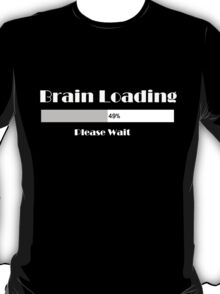 Brain loading...49%...Please wait... T-shirt T-Shirt