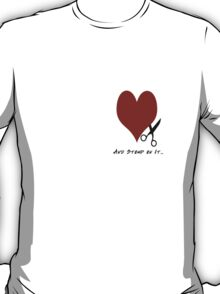 Cut Out My Heart and Stomp on It T-Shirt