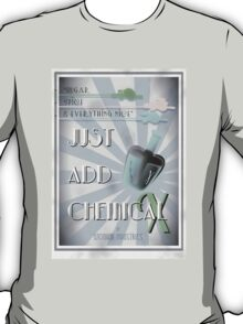 Just Add Chemical X T-Shirt