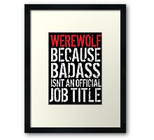 Awesome 'Werewolf because Badass Isn't an Official Job Title' Tshirt, Accessories and Gifts Framed Print