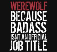 Awesome 'Werewolf because Badass Isn't an Official Job Title' Tshirt, Accessories and Gifts by Albany Retro