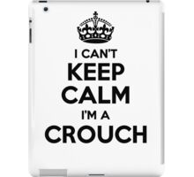 I cant keep calm Im a CROUCH iPad Case/Skin