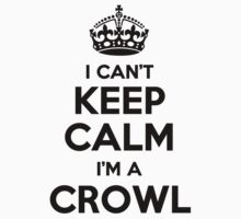 I cant keep calm Im a CROWL by icant
