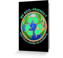BE ECO-FRIENDLY: Recycle - Reuse - Rejuvenate (dark) Greeting Card