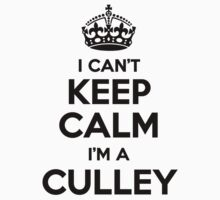 I cant keep calm Im a CULLEY by icant
