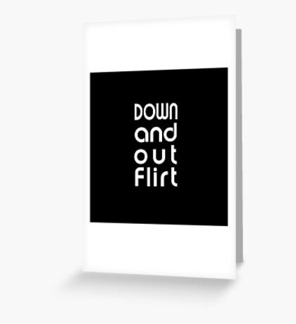 Down and Out Flirt Greeting Card