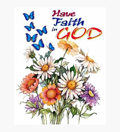 Have Faith In God Photographic Print