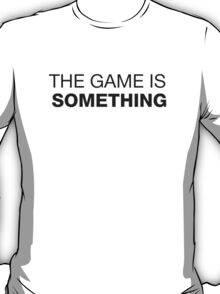 The game is... T-Shirt