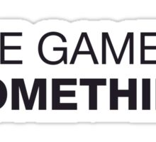 The game is... Sticker