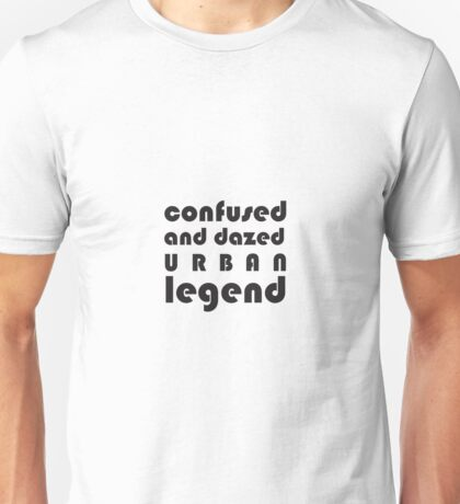 Confused and Dazed Urban Legend Unisex T-Shirt
