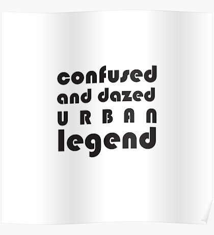 Confused and Dazed Urban Legend Poster