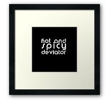 Hot and Spicy Deviator Framed Print
