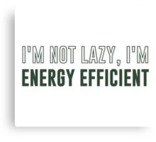 I'm Not Lazy I'm Energy Efficient Canvas Print