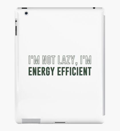 I'm Not Lazy I'm Energy Efficient iPad Case/Skin