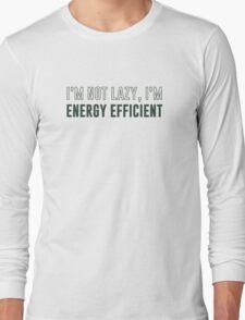 I'm Not Lazy I'm Energy Efficient Long Sleeve T-Shirt