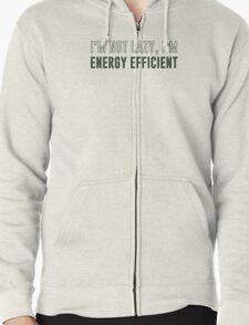 I'm Not Lazy I'm Energy Efficient Zipped Hoodie