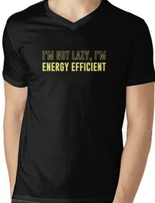 I'm Not Lazy I'm Energy Efficient Mens V-Neck T-Shirt