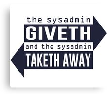 Sysadmin Giveth and Taketh Away Canvas Print