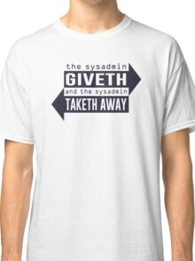 Sysadmin Giveth and Taketh Away Classic T-Shirt