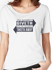 Sysadmin Giveth and Taketh Away Women's Relaxed Fit T-Shirt