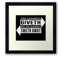 Sysadmin Giveth and Taketh Away Framed Print