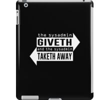 Sysadmin Giveth and Taketh Away iPad Case/Skin