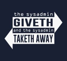 Sysadmin Giveth and Taketh Away by TheShirtYurt