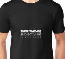 Shape Shifting Relativism is Over-rated Unisex T-Shirt