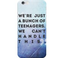 we're just a bunch of teenagers iPhone Case/Skin