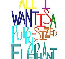 I Want A Puppy-Sized Elephant by Malia Lukomski