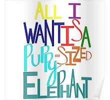 I Want A Puppy-Sized Elephant Poster