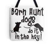 Barn Hunt dogs do it in the straw! Tote Bag