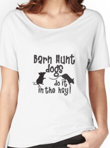 Barn Hunt dogs do it in the straw! Women's Relaxed Fit T-Shirt