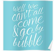 Come & Go By Bubble Poster