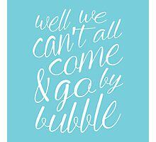 Come & Go By Bubble Photographic Print
