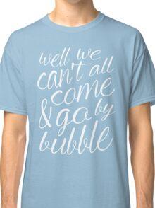 Come & Go By Bubble Classic T-Shirt