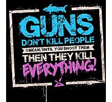 Guns Don't Kill People Photographic Print