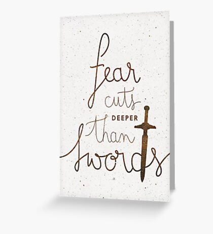 Fear cuts deeper than swords Greeting Card