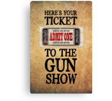 Ticket to the Gun Show Canvas Print