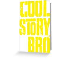 COOL STORY BRO by Tai's Tees Greeting Card