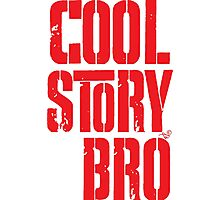 COOL STORY BRO by Tai's Tees Photographic Print