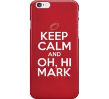 Keep Calm and Oh, Hi Mark iPhone Case/Skin